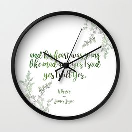 """""""And yes I said yes I will yes"""" James Joyce Print Wall Clock"""