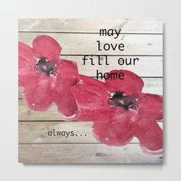 May Love Fill Our Home Metal Print