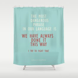 Grace Hopper quote, I alway try to fight that, inspirational, motivational sentence Shower Curtain