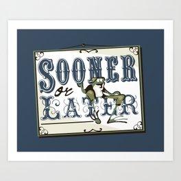 Sooner or Later Art Print