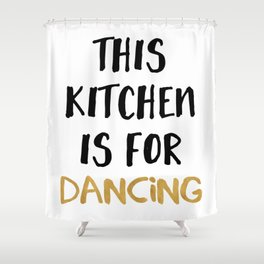 THIS KITCHEN IS FOR DANCING Shower Curtain