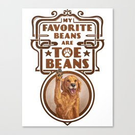 My Favorite Beans are Toe Beans (Dog) Canvas Print