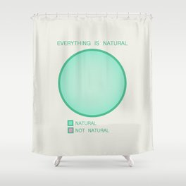 Everything is Natural Shower Curtain
