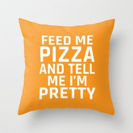 Feed Me Pizza and Tell Me I'm Pretty (Yellow) Throw Pillow