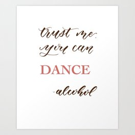 Trust Me, You Can Dance Art Print