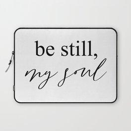be still, my soul Laptop Sleeve