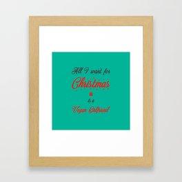 All I Want For Christmas Is A Vegan Girlfriend Framed Art Print