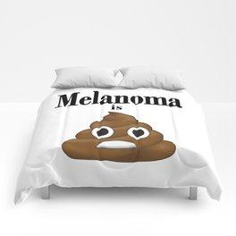 Melanoma is poop Comforters