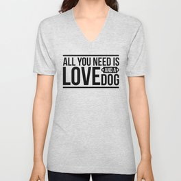 All You Need is Love and a Dog Unisex V-Neck