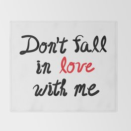 Don't Fall in Love with Me Throw Blanket