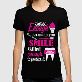 Dental Hygienist - Sweet Enough To Make You Smile Skilled Enough To Protect It T-shirt