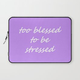 too blessed to be stressed - lavender Laptop Sleeve
