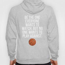 Be the One Everyone Wants to Watch Basketball Hoody