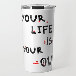 Your life is your own Travel Mug