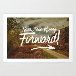 Never Stop Moving Forward Art Print