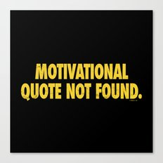Motivational Quote Not Found Canvas Print