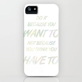 Because YOU want to iPhone Case