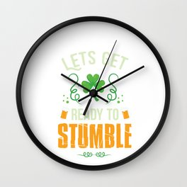 Funny St Patrick's Day Let's get Ready To Stumble  Wall Clock