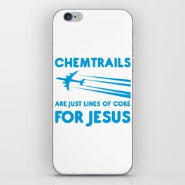 Chemtrails are just lines of coke for Jesus iPhone Skin