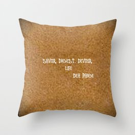 SAVOR. DIGEST. DEVOUR LIFE  Throw Pillow