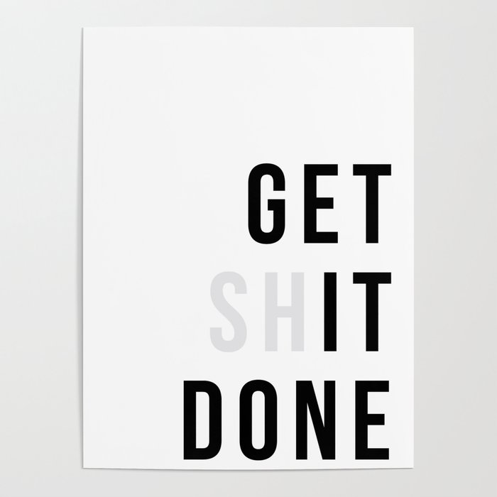 Get Sh(it) Done // Get Shit Done Poster