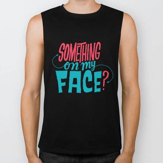 Is There Something On My Face? Biker Tank