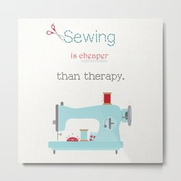 Sewing Is Cheaper Than Therapy Metal Print