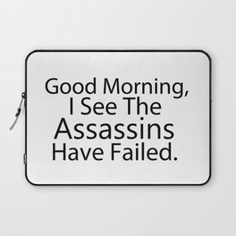 Good Morning, I See The Assassins Have Failed Laptop Sleeve
