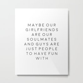 FEMINISM POSTER, Maybe Our Girlfriends Are Our Soulmates,Girls Room Decor,Sarcasm Quote Metal Print
