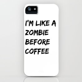 I'm like a zombie before coffee iPhone Case