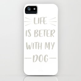 Life is beter with my dog iPhone Case