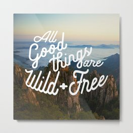 All Good Things are Wild & Free Metal Print