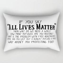 If You Say All Lives Matter, then ... Rectangular Pillow