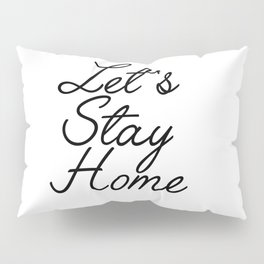 let's stay home Pillow Sham