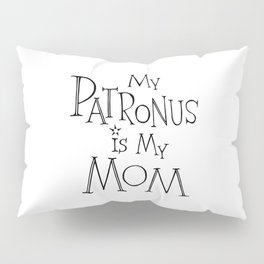 My Patronus is My Mom Pillow Sham