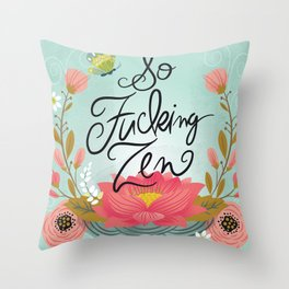 Pretty Sweary: So Fucking Zen Throw Pillow