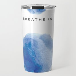 Breathe in. Breathe out. Travel Mug