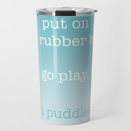 put on your rubber boots Travel Mug