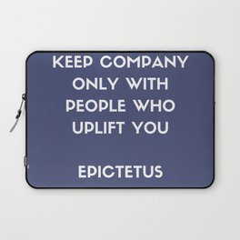 Stoic Philosophy Wisdom - Epictetus - Keep company only with people who uplift you Laptop Sleeve