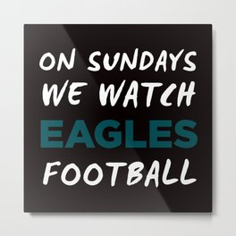 On Sunday We Watch Football Metal Print