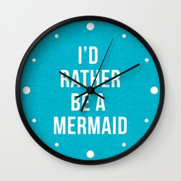 Rather Be A Mermaid Funny Quote Wall Clock