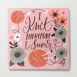 I Knit therefore I Swear Metal Print
