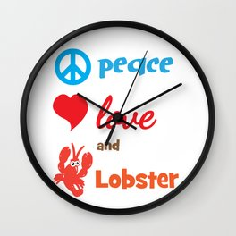 Lobster T-shirt for Men, Women and Kids Peace Love ad lobster Wall Clock