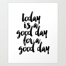 Today Is A Good Day For A Good Day Sign, FREE SHIPPING, Family Room Sign, Quote Art Print