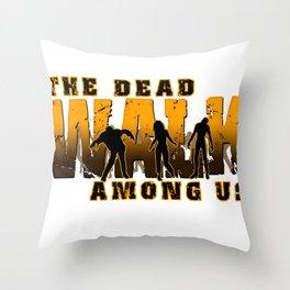 The Dead Walk Among Us Throw Pillow