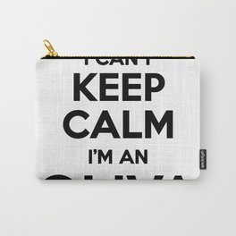I cant keep calm I am an OLIVA Carry-All Pouch