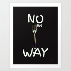No Forking Way - by Genu WORDISIAC™ TYPOGY™ Art Print