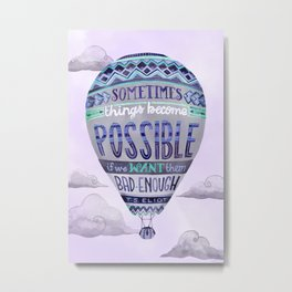 Things Become Possible Metal Print