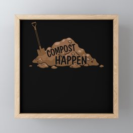 Compost Happens Gardening Plant Lover Fertilizer Framed Mini Art Print