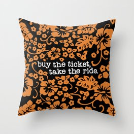 """buy the ticket, take the ride."" - Hunter S. Thompson (Black) Throw Pillow"